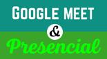 Google Meet e Presencial